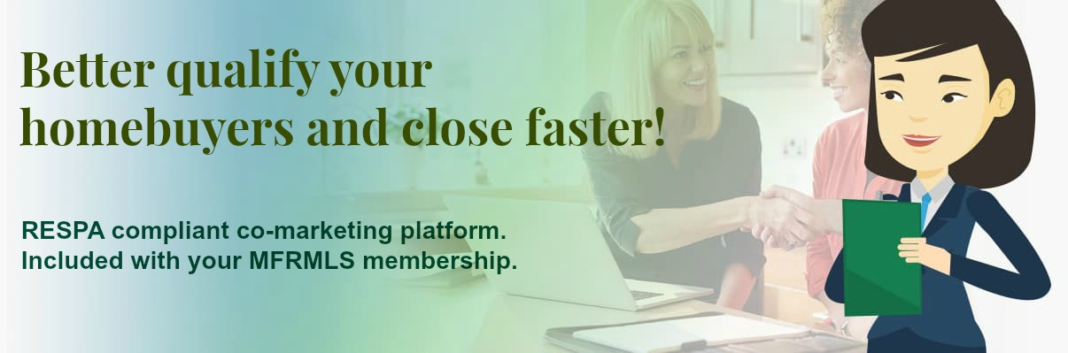 Better qualify your homebuyers and close faster. RESPA compliant co-marketing platform. Included with your MFRMLS membership.